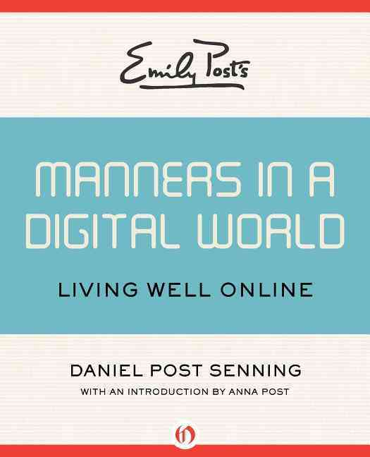 Emily Post's Manners in a Digital World By Senning, Daniel Post/ Post, Anna (FRW)